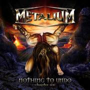 METALIUM - Nothing to undo –chapter six-